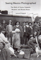 Seeing Mexico Photographed 1910-1935